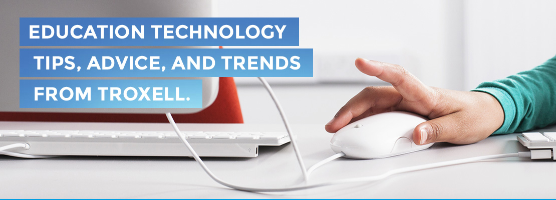 Education Technology Tips, Advice, and Trends From Troxell.